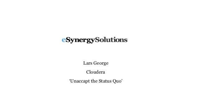 Lars George Cloudera 'Unaccapt the Status Quo'