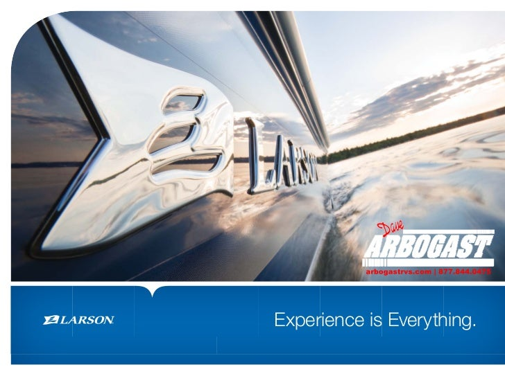 a b g s r sc m | 7 .4 .4 5                           r o a tv .o    8 78 40 7Experience is Everything.www.larsonboats.com ...