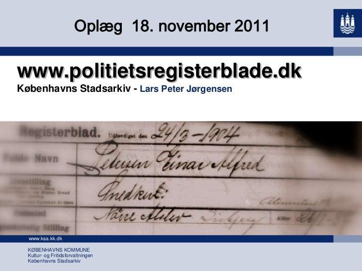 Søgemuligheder på politietsregisterblade.dk og sammenhæng med andre arkivaliegrupper ved Lars Peter Jørgensen fra Københavns Stadsarkiv
