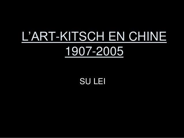 L'ART-KITSCH EN CHINE 1907-2005 SU LEI