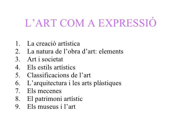L'ART COM A EXPRESSIÓ <ul><li>La creació artística </li></ul><ul><li>La natura de l'obra d'art: elements </li></ul><ul><li...