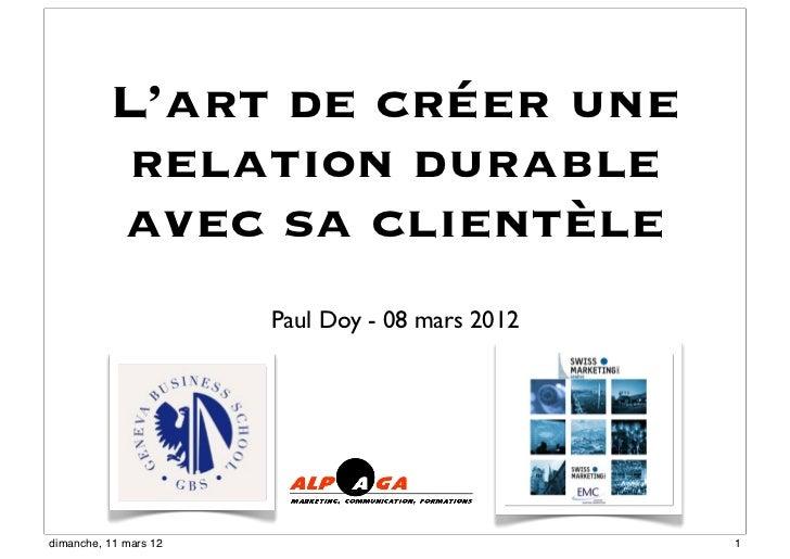 L'art de créer une          relation durable          avec sa clientèle                       Paul Doy - 08 mars 2012diman...