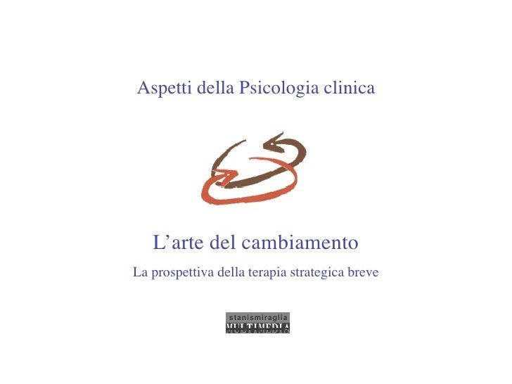 Aspetti della Psicologia clinica        L'arte del cambiamento La prospettiva della terapia strategica breve