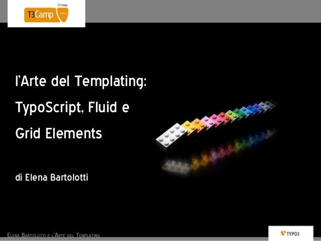 l'Arte del Templating: TypoScript, Fluid e Grid Elements di Elena Bartolotti