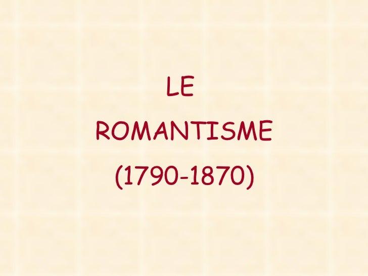 LEROMANTISME (1790-1870)
