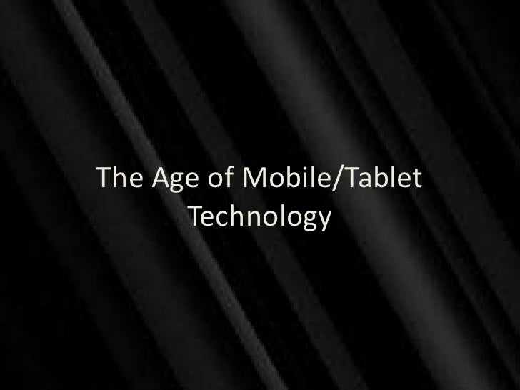 The Age of Mobile/Tablet      Technology