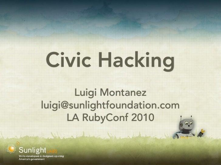 Civic Hacking        Luigi Montanez luigi@sunlightfoundation.com       LA RubyConf 2010