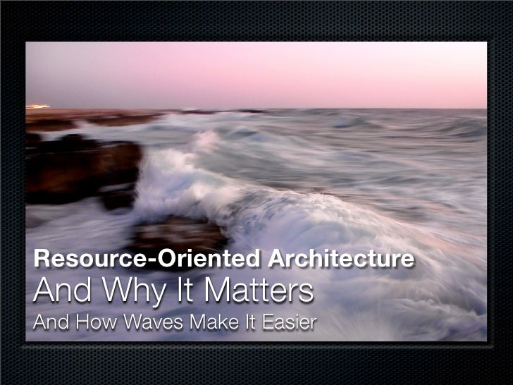 Resource-Oriented Architecture And Why It Matters And How Waves Make It Easier