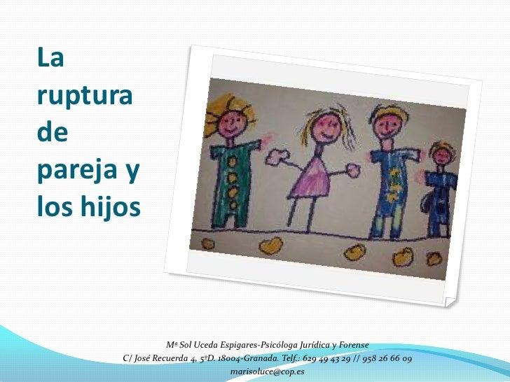 Larupturadepareja ylos hijos                  Mª Sol Uceda Espigares-Psicóloga Jurídica y Forense       C/ José Recuerda 4...