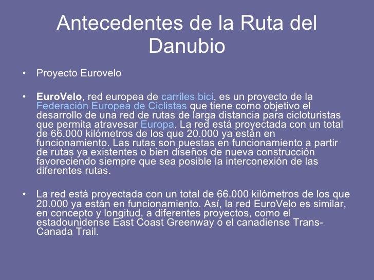 Antecedentes de la Ruta del Danubio <ul><li>Proyecto Eurovelo </li></ul><ul><li>EuroVelo , red europea de  carriles bici ,...