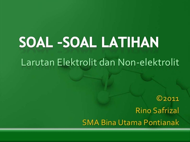 Larutan Elektrolit dan Non-elektrolit                                 ©2011                           Rino Safrizal       ...