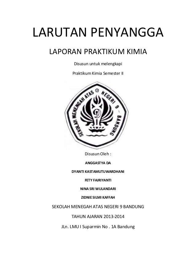 LARUTAN PENYANGGA LAPORAN PRAKTIKUM KIMIA Disusun untuk melengkapi Praktikum Kimia Semester II  Disusun Oleh : ANGGASTYA D...