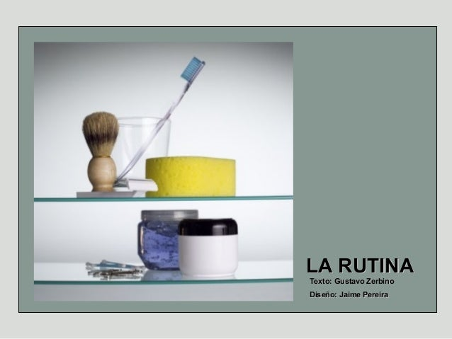 LA RUTINATexto: Gustavo ZerbinoDiseño: Jaime Pereira