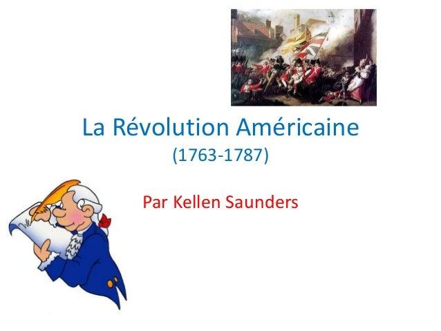 La Révolution Américaine (1763-1787) Par Kellen Saunders