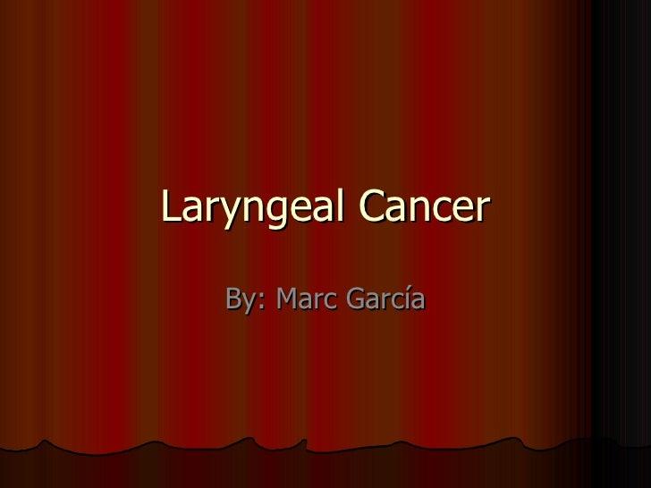 Laryngeal Cancer By:  Marc  García