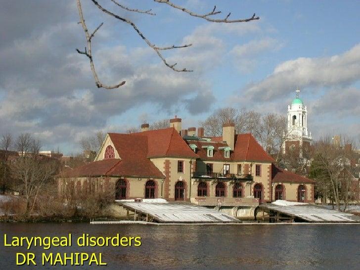 Laryngeal disorders DR MAHIPAL REDDY
