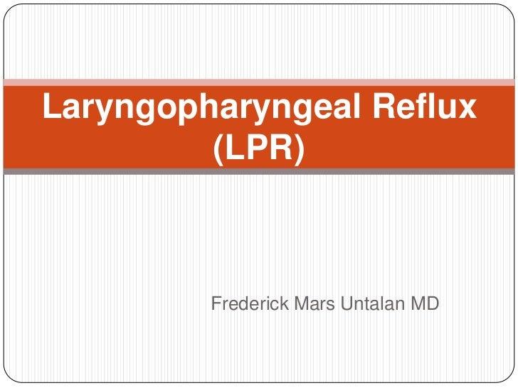 Laryngopharyngeal Reflux         (LPR)         Frederick Mars Untalan MD