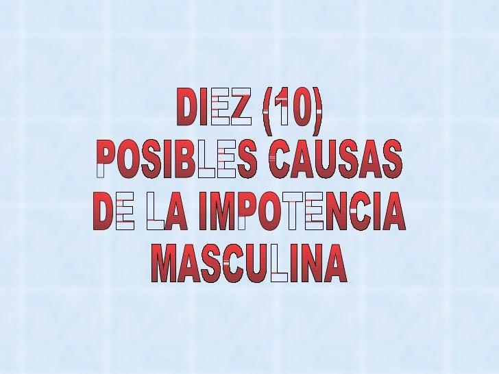 DIEZ (10) POSIBLES CAUSAS  DE LA IMPOTENCIA  MASCULINA