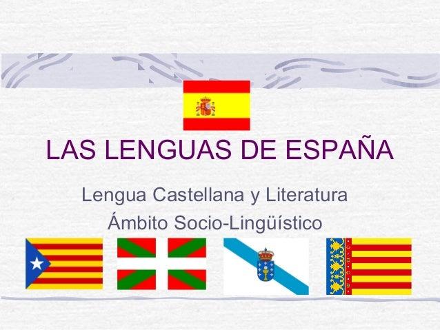 LAS LENGUAS DE ESPAÑA Lengua Castellana y Literatura Ámbito Socio-Lingüístico