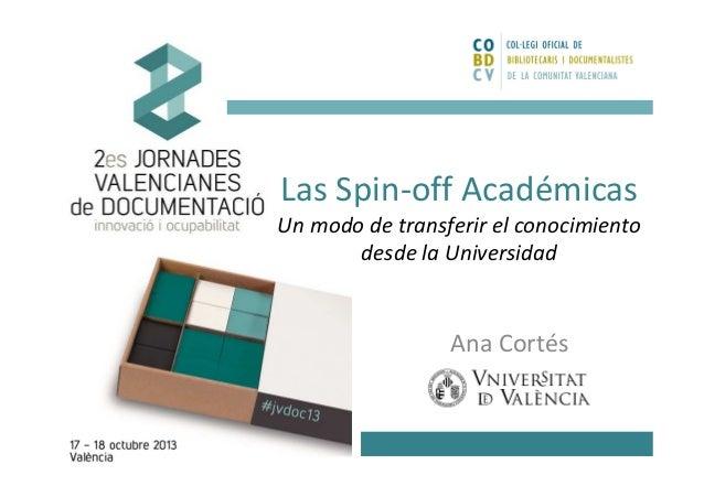 Las Spin-off Académicas Un modo de transferir el conocimiento desde la Universidad  Ana Cortés
