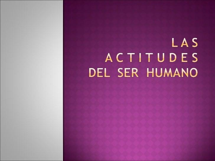 LAS ACTITUDES DEL SER HUMANO