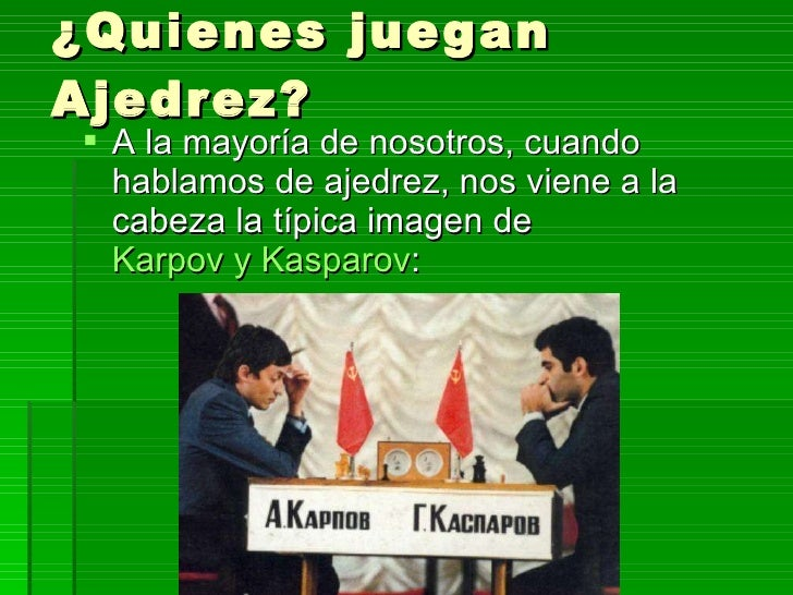 ¿Quienes juegan Ajedrez? <ul><li>A la mayoría de nosotros, cuando hablamos de ajedrez, nos viene a la cabeza la típica ima...
