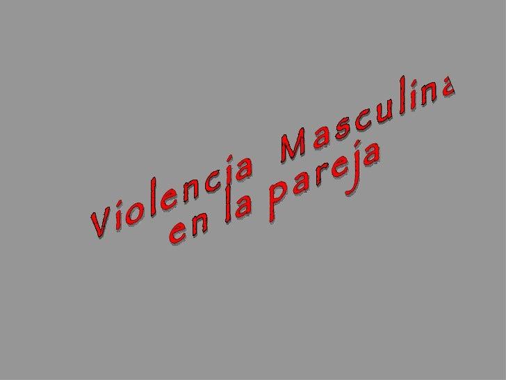 Violencia  Masculina  en la pareja
