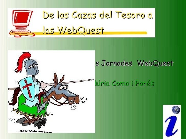 Segones Jornades  WebQuest Núria Coma i Parés De las  Cazas  del  Tesoro  a  las  WebQuest