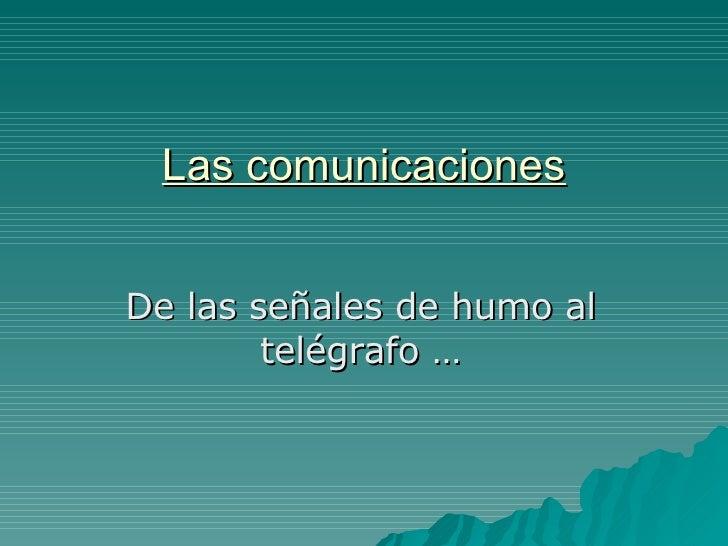 Las comunicaciones De las señales de humo al telégrafo …