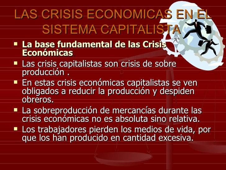 LAS CRISIS ECONOMICAS EN EL SISTEMA CAPITALISTA   <ul><li>La base fundamental de las Crisis Económicas . </li></ul><ul><li...