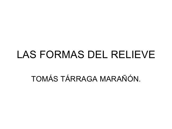 LAS FORMAS DEL RELIEVE TOMÁS TÁRRAGA MARAÑÓN.