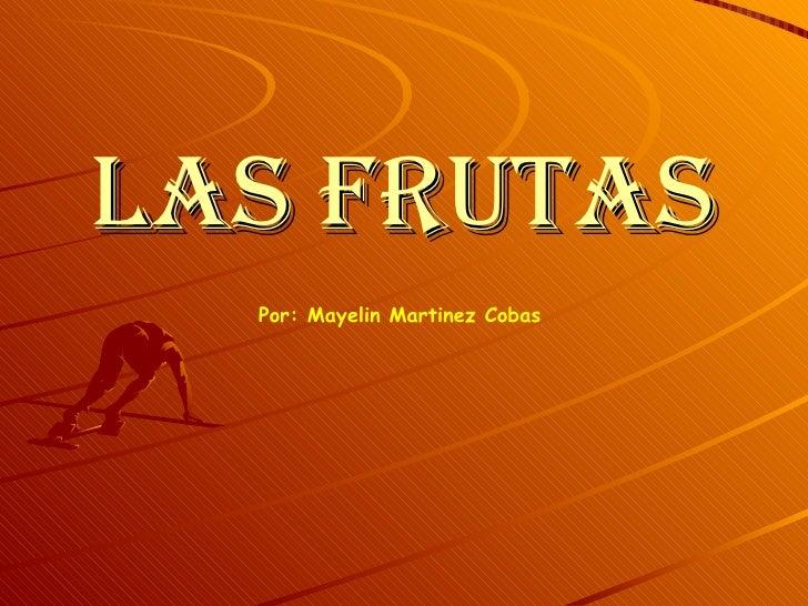LAS FRUTAS Por: Mayelin Martinez Cobas