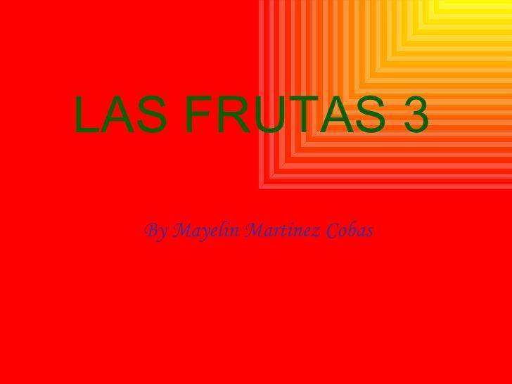 LAS FRUTAS 3 By Mayelin Martinez Cobas