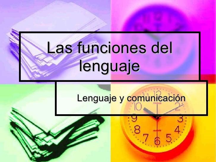 Las funciones del lenguaje Lenguaje y comunicación
