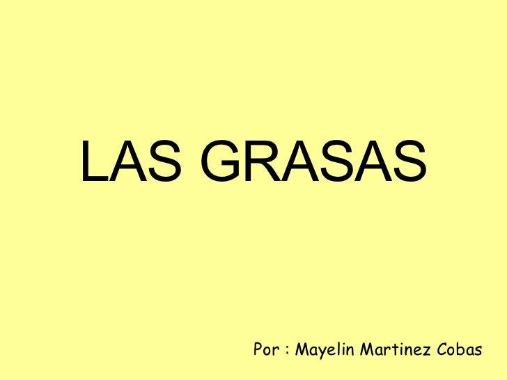LAS GRASAS Por : Mayelin Martinez Cobas