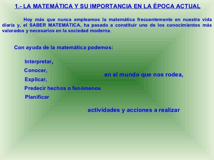 1.- LA MATEMÁTICA Y SU IMPORTANCIA EN LA ÉPOCA ACTUAL          Hoy más que nunca empleamos la matemática frecuentemente en...