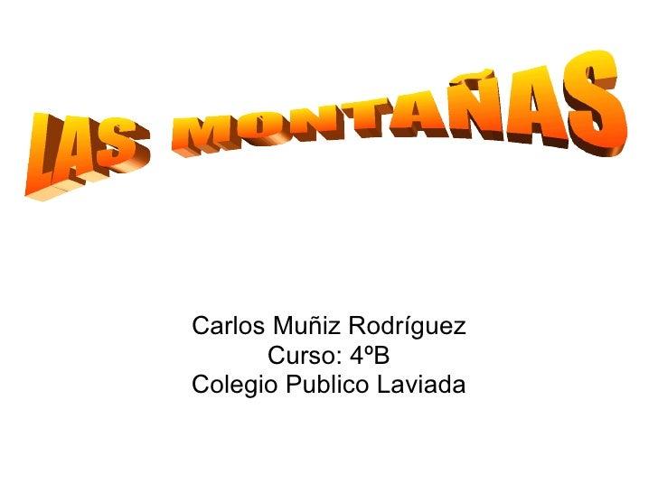 Carlos Muñiz Rodríguez Curso: 4ºB Colegio Publico Laviada LAS  MONTAÑAS