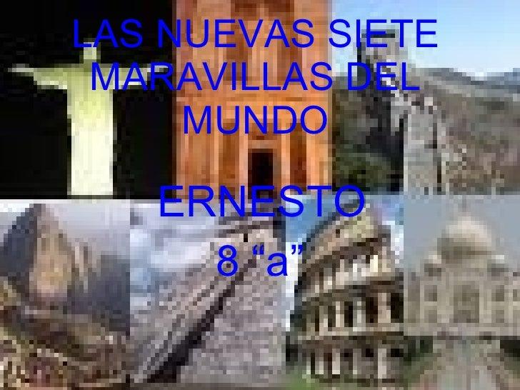 """LAS NUEVAS SIETE MARAVILLAS DEL MUNDO ERNESTO 8 """"a"""""""