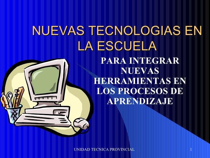 NUEVAS TECNOLOGIAS EN  LA ESCUELA  PARA INTEGRAR NUEVAS HERRAMIENTAS EN LOS PROCESOS DE APRENDIZAJE