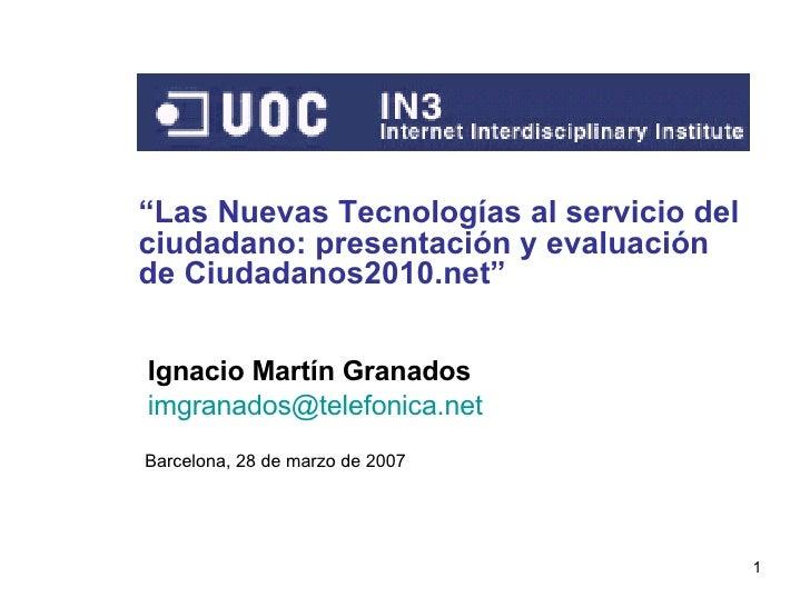 """"""" Las Nuevas Tecnologías al servicio del ciudadano: presentación y evaluación de Ciudadanos2010.net"""" Barcelona, 28 de marz..."""