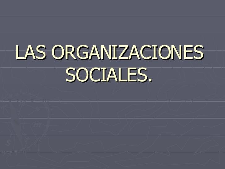 LAS ORGANIZACIONES SOCIALES.