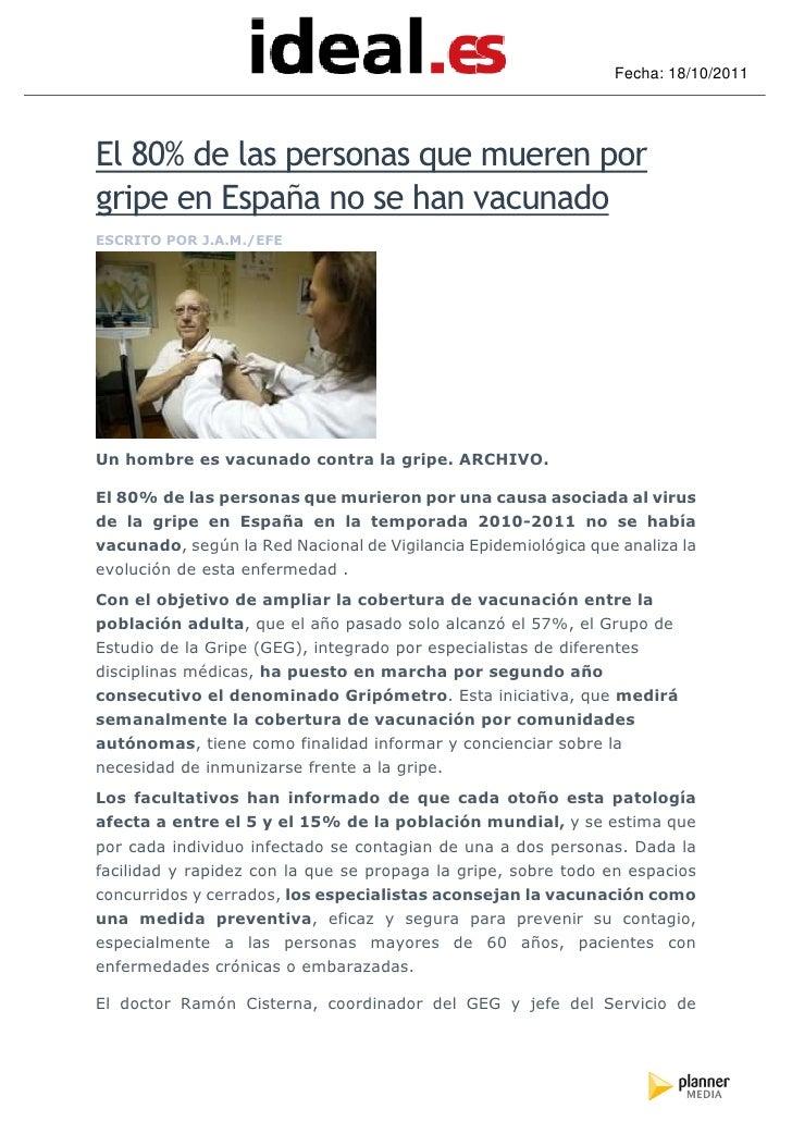 Fecha: 18/10/2011El 80% de las personas que mueren porgripe en España no se han vacunadoESCRITO POR J.A.M./EFEUn hombre es...