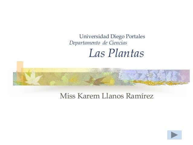 Universidad Diego Portales  Departamento de Ciencias         Las PlantasMiss Karem Llanos Ramírez