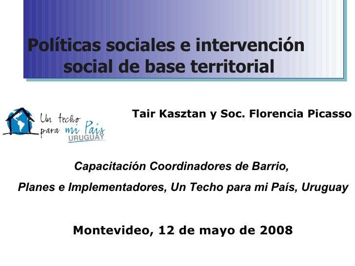Políticas sociales e intervención social de base territorial Tair Kasztan y Soc. Florencia Picasso Capacitación Coordinado...
