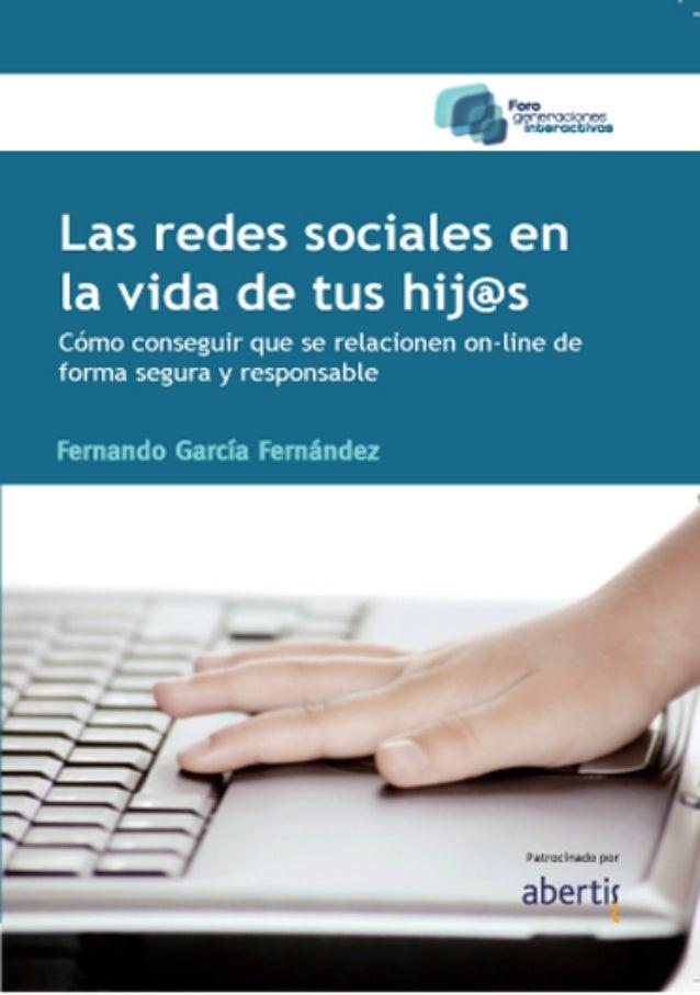 Las redes socialesen la vida de tus hij@sCómo conseguir que se relacionen on-line deforma segura y responsableFernando Gar...