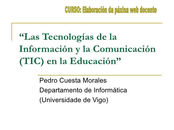 """"""" Las Tecnologías de la Información y la Comunicación (TIC) en la Educación"""" Pedro Cuesta Morales  Departamento de Informá..."""