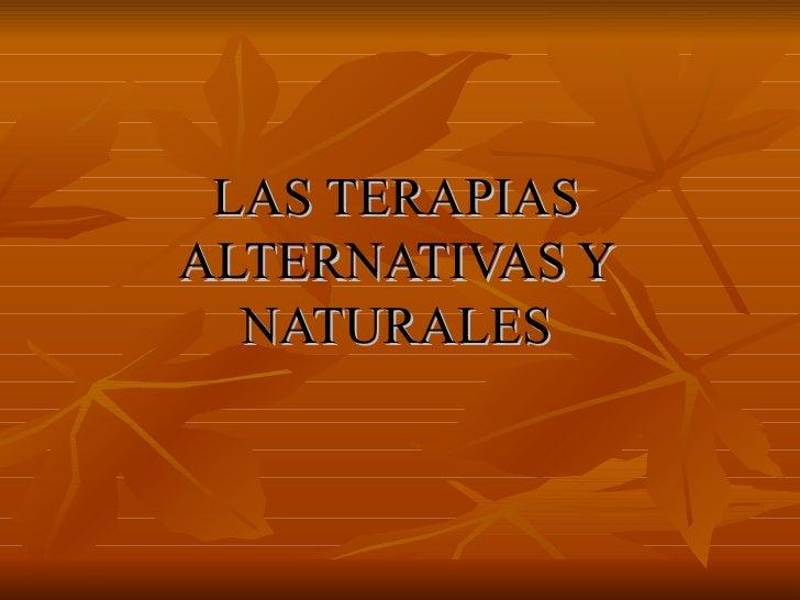 LAS TERAPIAS ALTERNATIVAS Y NATURALES
