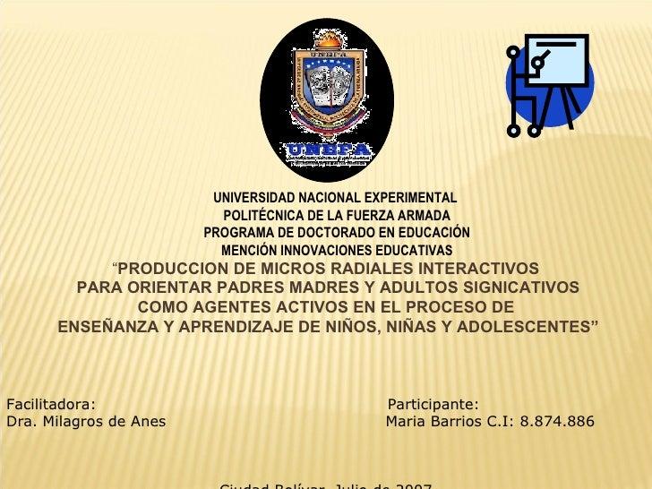 """"""" PRODUCCION DE MICROS RADIALES INTERACTIVOS PARA ORIENTAR PADRES MADRES Y ADULTOS SIGNICATIVOS COMO AGENTES ACTIVOS EN EL..."""