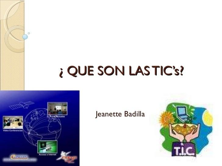 ¿ QUE SON LAS TIC's? Jeanette Badilla