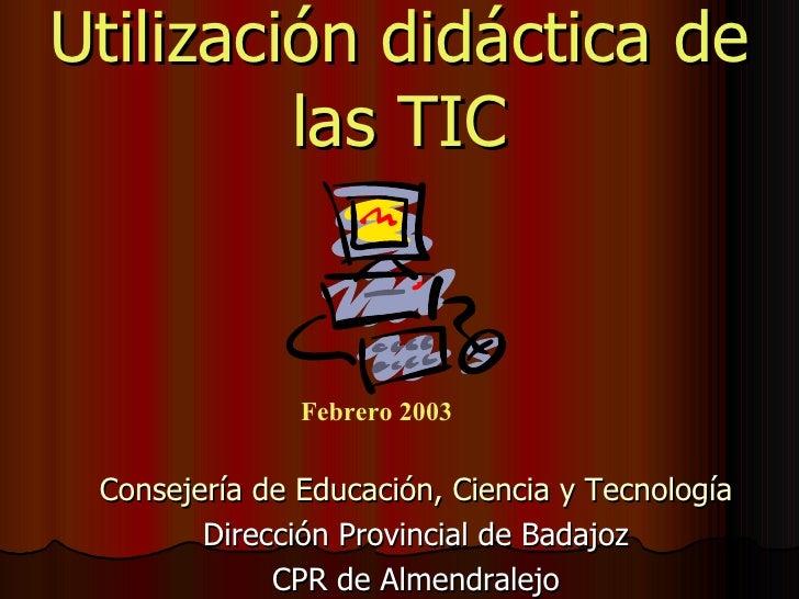 Utilización didáctica de las TIC <ul><li>Consejería de Educación, Ciencia y Tecnología </li></ul><ul><li>Dirección Provinc...